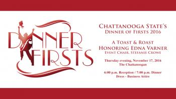 Dinner of First logo in red, Chattanooga State's Dinner of First 2016, A Toast and Roast honoring Edna Varner, Event Chair Stefanie Crown, Thur., Nov. 17, 2016, Chattanoogan, 6 pm Reception, 7 pm dinner, Dress business attire